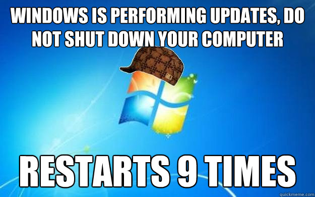 Windows is performing updates, do not shut down your computer Restarts 9 times - Windows is performing updates, do not shut down your computer Restarts 9 times  Scumbag windows