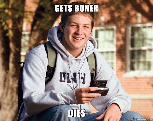 GETS BONER DIES - GETS BONER DIES  College Freshman