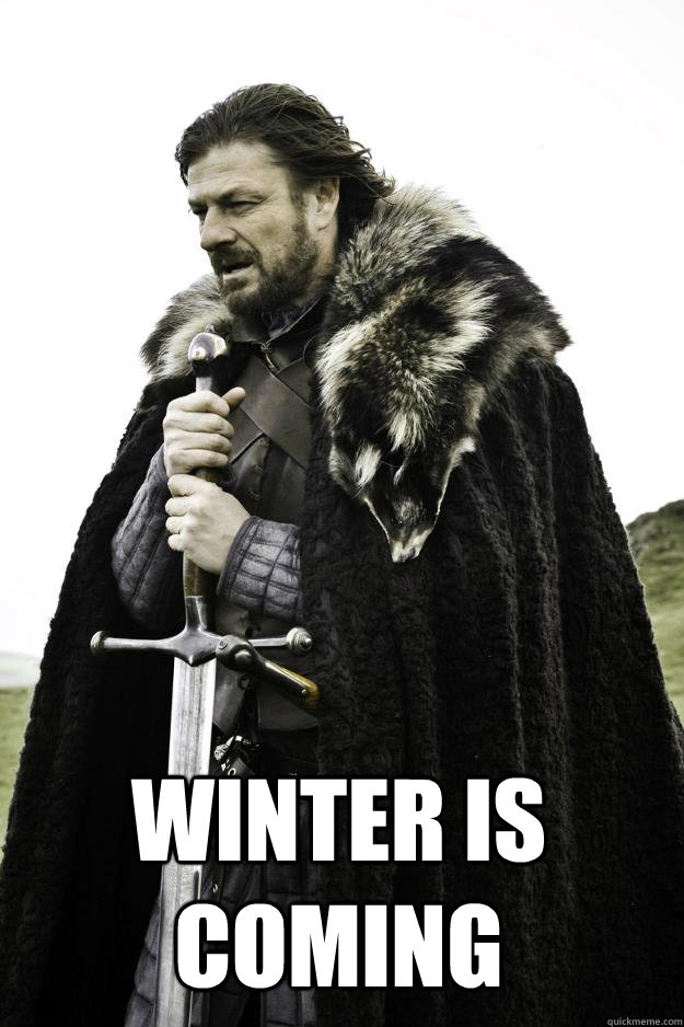 Winter is coming -  Winter is coming  Winter is coming