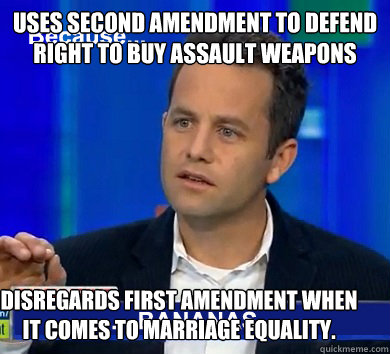 Uses Second Amendment to defend right to buy assault weapons Disregards First Amendment when it comes to marriage equality.  - Uses Second Amendment to defend right to buy assault weapons Disregards First Amendment when it comes to marriage equality.   Kirk Cameron