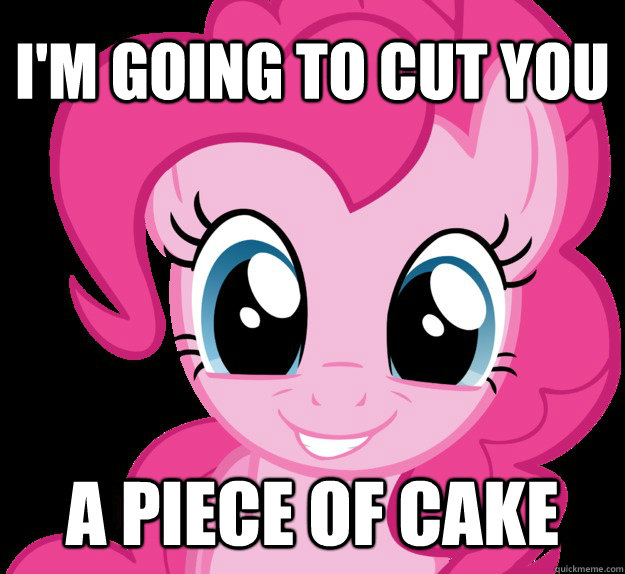 i'm going to cut you a piece of cake