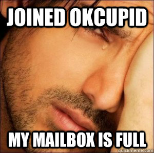 Joined okcupid my mailbox is full