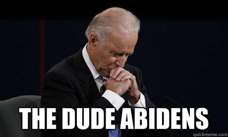 The Dude Abidens  -  The Dude Abidens   Joe Biden