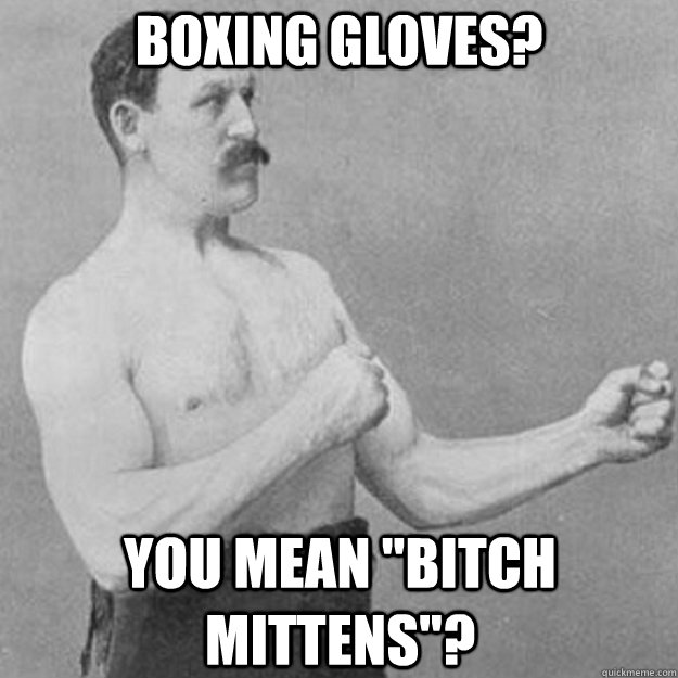 boxing gloves? you mean