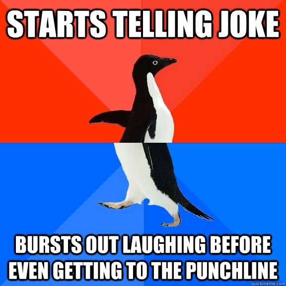 starts telling joke bursts out laughing before even getting to the punchline - starts telling joke bursts out laughing before even getting to the punchline  Socially Awesome Awkward Penguin