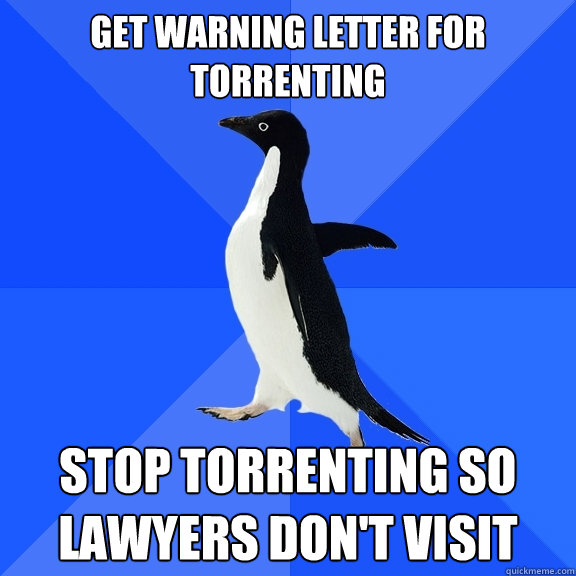 Get warning letter for torrenting stop torrenting so lawyers don't visit - Get warning letter for torrenting stop torrenting so lawyers don't visit  Socially Awkward Penguin