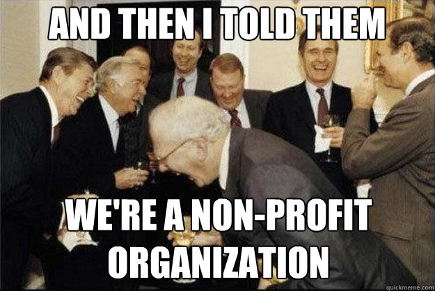 and then I told them we're a non-profit organization