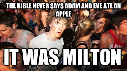 The bible never says adam and eve ate an apple it was Milton - The bible never says adam and eve ate an apple it was Milton  Sudden Clarity Clarence