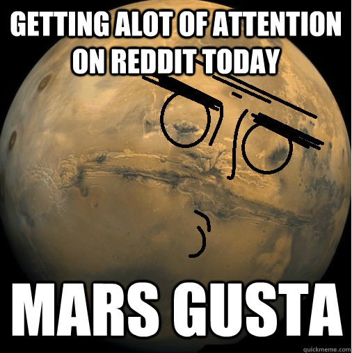 GEtting alot of attention on reddit todAY mars Gusta - GEtting alot of attention on reddit todAY mars Gusta  mars gusta
