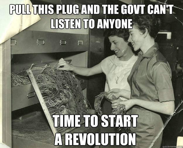 pull this plug and the govt can't listen to anyone time to start  a revolution - pull this plug and the govt can't listen to anyone time to start  a revolution  phone operator babe