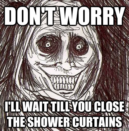 Dont Worry Ill Wait Till You Close The Shower Curtains