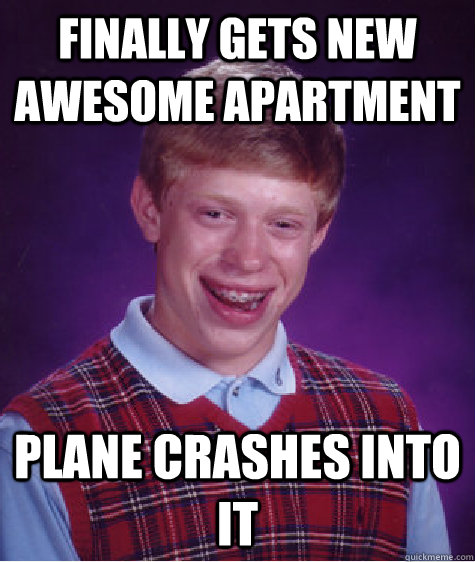 finally Gets new awesome apartment Plane crashes into it