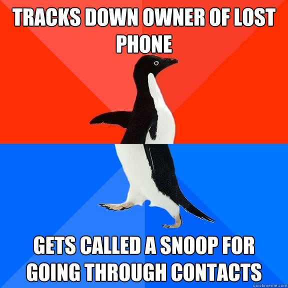 Tracks down owner of lost phone Gets called a snoop for going through contacts - Tracks down owner of lost phone Gets called a snoop for going through contacts  Socially Awesome Awkward Penguin