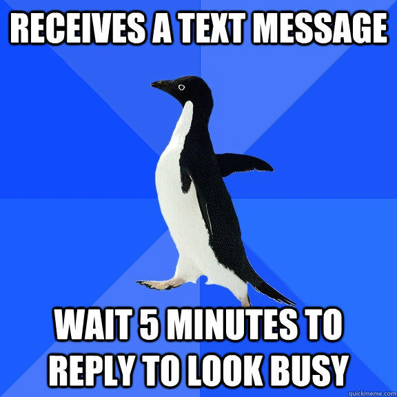 Receives a text message wait 5 minutes to reply to look busy - Receives a text message wait 5 minutes to reply to look busy  Socially Awkward Penguin