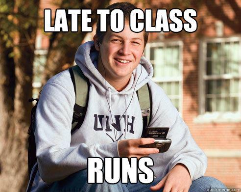 late to class runs - late to class runs  College Freshman