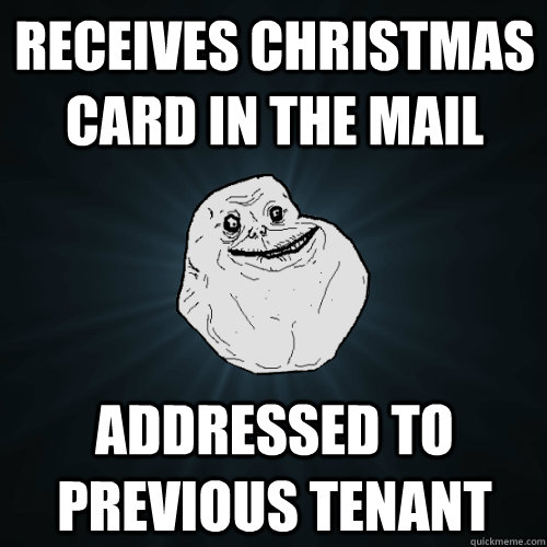 Receives christmas card in the mail Addressed to previous tenant - Receives christmas card in the mail Addressed to previous tenant  Forever Alone