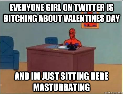 Everyone girl on twitter is bitching about valentines day and im just sitting here masturbating - Everyone girl on twitter is bitching about valentines day and im just sitting here masturbating  Spiderman Desk
