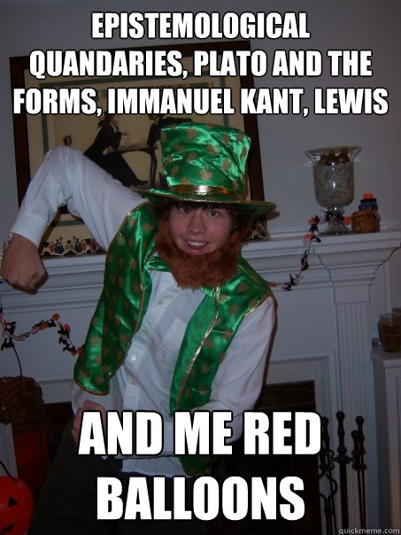 epistemological quandaries, plato and the forms, immanuel kant, lewis and me red balloons  Philosophy Leprechaun