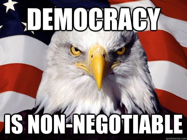 Democracy is non-negotiable - Democracy is non-negotiable  One-up America