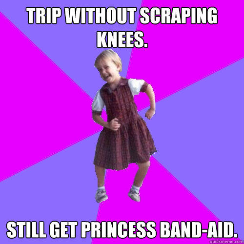 Trip without scraping knees.  Still get princess band-aid.   Socially awesome kindergartener