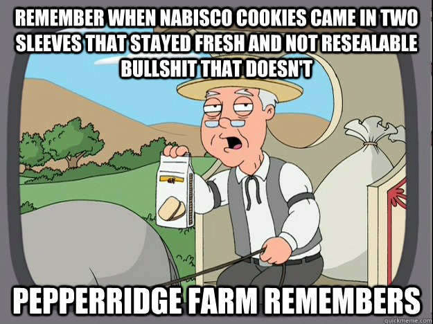 Remember when nabisco cookies came in two sleeves that stayed fresh and not resealable bullshit that doesn't pepperridge farm remembers - Remember when nabisco cookies came in two sleeves that stayed fresh and not resealable bullshit that doesn't pepperridge farm remembers  pepperidge farm familyguy