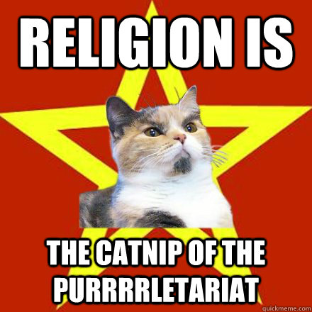 Religion is The catnip of the purrrrletariat - Religion is The catnip of the purrrrletariat  Lenin Cat