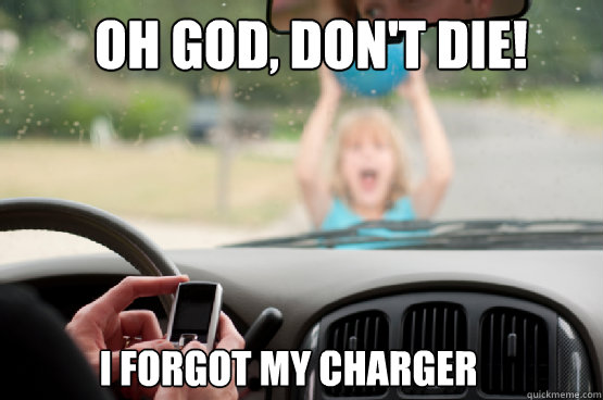 oh god, don't die! i forgot my charger