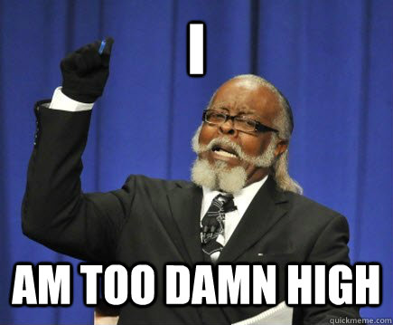 I am too damn high - I am too damn high  Too Damn High