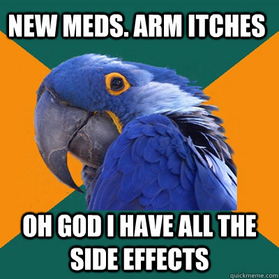 new meds. arm itches oh god i have all the side effects - new meds. arm itches oh god i have all the side effects  Paranoid Parrot