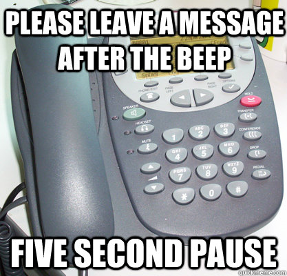 Please leave a message after the beep FIVE SECOND PAUSE
