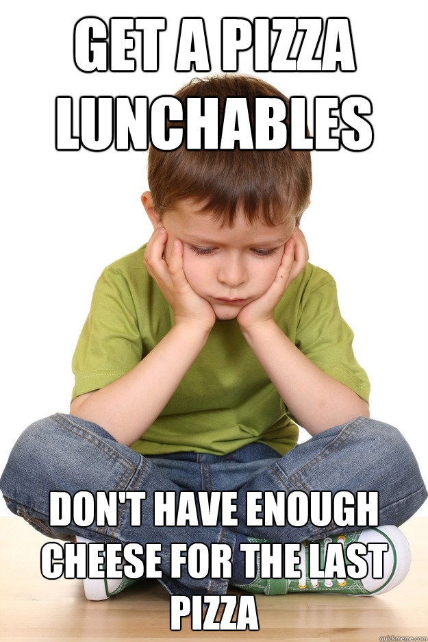 Get a Pizza Lunchables Don't have enough cheese for the last pizza - Get a Pizza Lunchables Don't have enough cheese for the last pizza  First grade problems