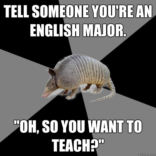 Tell someone you're an English major.