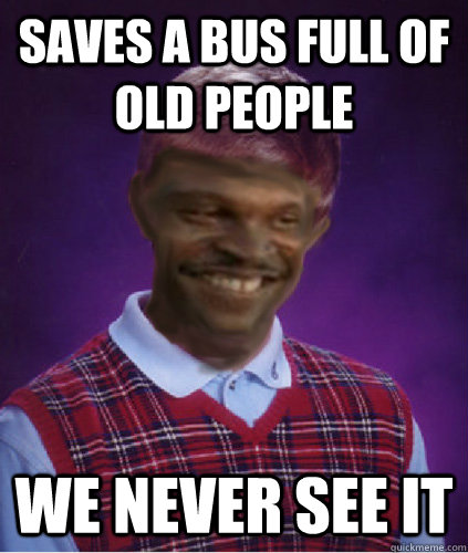 saves a bus full of old people we never see it - saves a bus full of old people we never see it  Misc