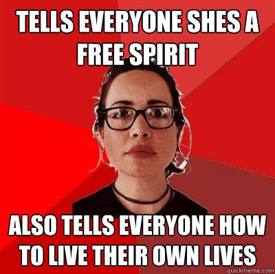 tells everyone shes a free spirit also tells everyone how to live their own lives