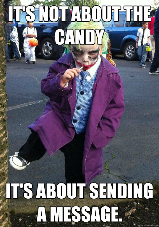 It's not about the candy it's about sending a message.  Joker kid