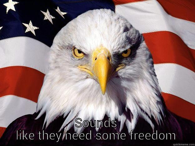 SOUNDS LIKE THEY NEED SOME FREEDOM One-up America