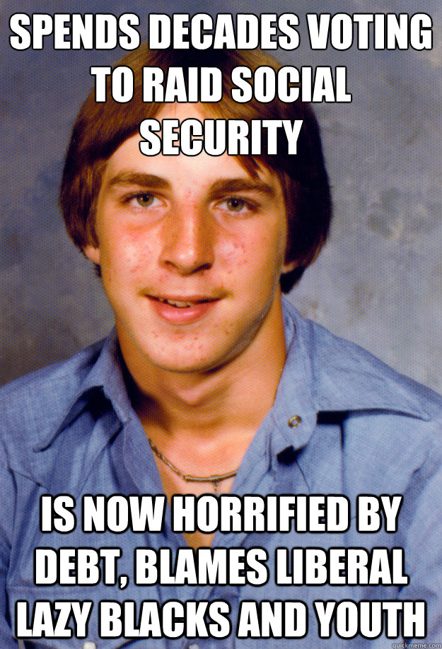 Spends decades voting to raid social security Is now horrified by debt, blames liberal lazy blacks and youth  Old Economy Steven