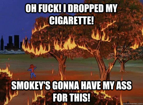 Oh fuck! I dropped my cigarette! Smokey's gonna have my ass for this! - Oh fuck! I dropped my cigarette! Smokey's gonna have my ass for this!  Misc