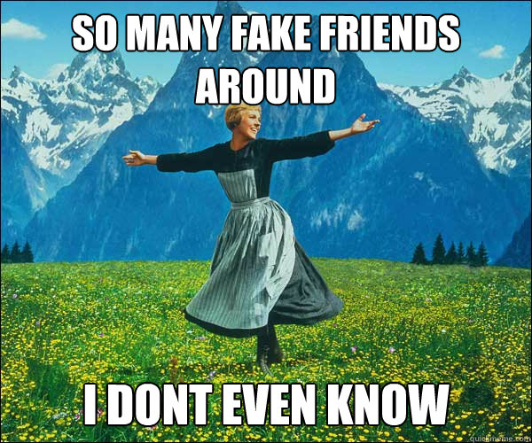 So Many Fake Friends Around I Dont Even Know