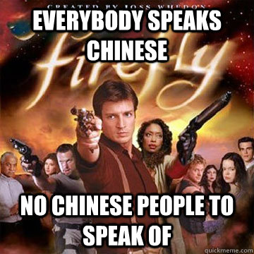 Everybody Speaks chinese no chinese people to speak of  Firefly speaks Chinese