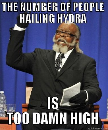 HAIL HYDRA - THE NUMBER OF PEOPLE HAILING HYDRA IS TOO DAMN HIGH The Rent Is Too Damn High