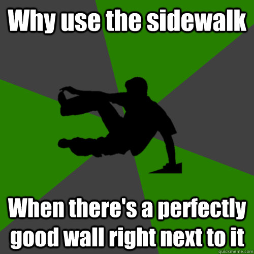 Why use the sidewalk When there's a perfectly good wall right next to it - Why use the sidewalk When there's a perfectly good wall right next to it  Parkour