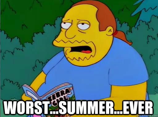 worst...summer...ever