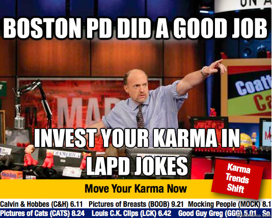 Boston PD did a good job invest your karma in  LAPD jokes - Boston PD did a good job invest your karma in  LAPD jokes  Mad Karma with Jim Cramer