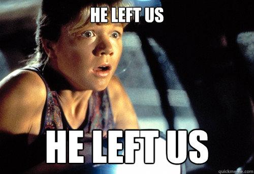 he left us he left us  Jurassic Park
