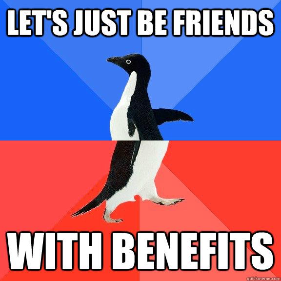 Let's just be friends With benefits - Let's just be friends With benefits  Socially Awkward Awesome Penguin