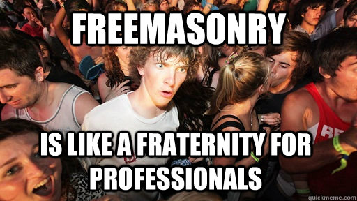 Freemasonry Is Like a fraternity for Professionals  - Freemasonry Is Like a fraternity for Professionals   Sudden Clarity Clarence