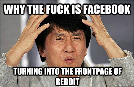 WHY THE FUCK IS FACEBOOK TURNING INTO THE FRONTPAGE OF REDDIT  EPIC JACKIE CHAN