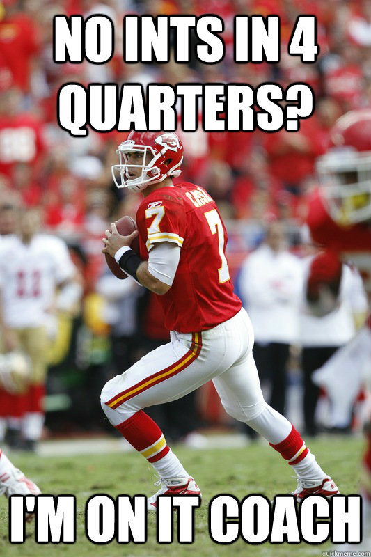 No INTs in 4 quarters? I'm on it coach - No INTs in 4 quarters? I'm on it coach  Misc