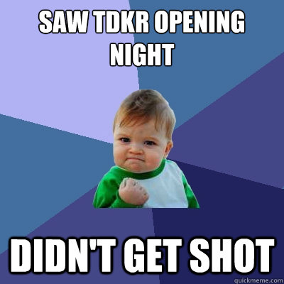 Saw TDKR Opening night didn't get shot - Saw TDKR Opening night didn't get shot  Success Kid